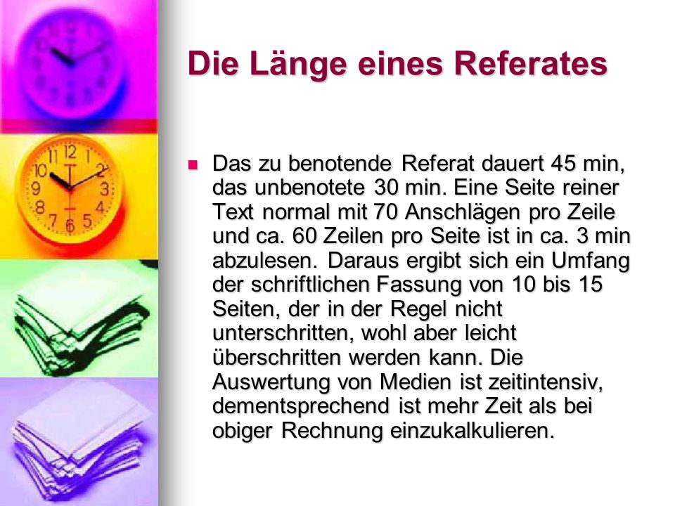 Die Länge eines Referates Das zu benotende Referat dauert 45 min, das unbenotete 30 min.