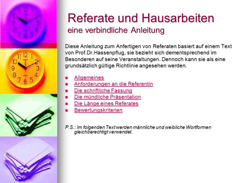 Referate und Hausarbeiten eine verbindliche Anleitung Diese Anleitung zum Anfertigen von Referaten basiert auf einem Text von Prof.Dr.Hassenpflug, sie