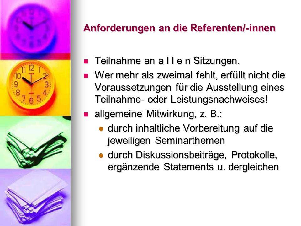 Anforderungen an die Referenten/-innen Teilnahme an a l l e n Sitzungen.