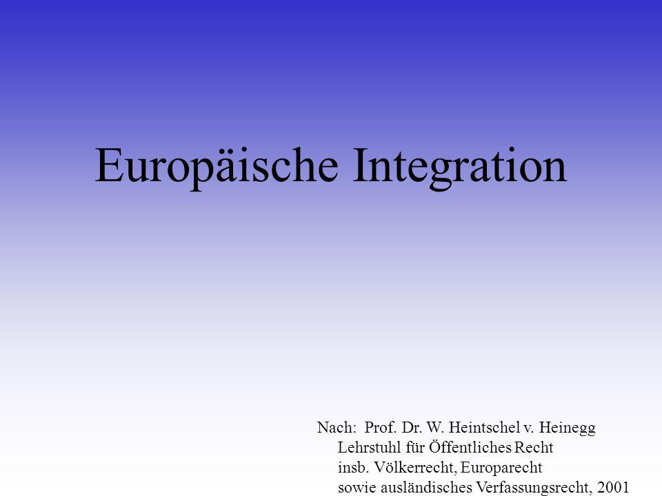 Europäische Integration Nach: Prof. Dr. W. Heintschel v. Heinegg Lehrstuhl für Öffentliches Recht insb. Völkerrecht, Europarecht sowie ausländisches V