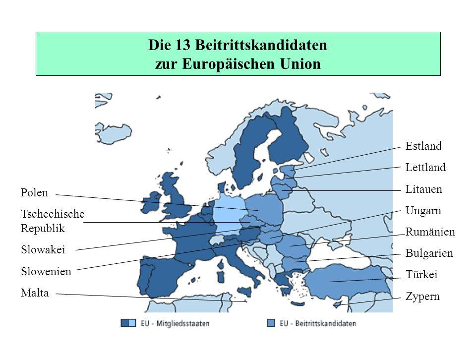 Die 13 Beitrittskandidaten zur Europäischen Union Polen Tschechische Republik Slowakei Slowenien Malta Estland Lettland Litauen Ungarn Rumänien Bulgar