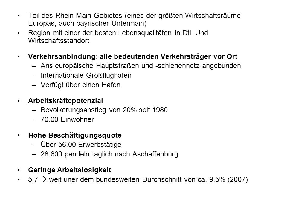 Teil des Rhein-Main Gebietes (eines der größten Wirtschaftsräume Europas, auch bayrischer Untermain) Region mit einer der besten Lebensqualitäten in Dtl.