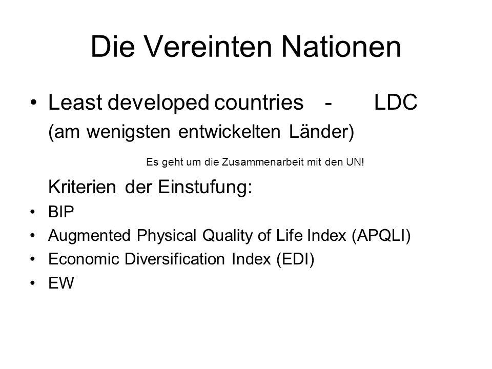 Die Vereinten Nationen Least developed countries-LDC (am wenigsten entwickelten Länder) Es geht um die Zusammenarbeit mit den UN! Kriterien der Einstu
