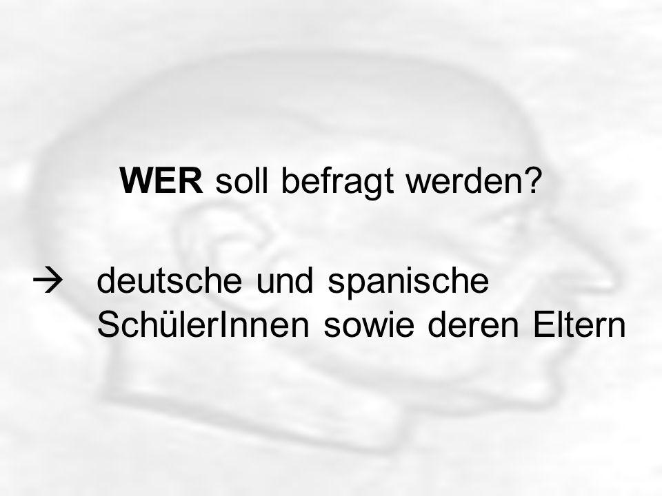 WER soll befragt werden? deutsche und spanische SchülerInnen sowie deren Eltern