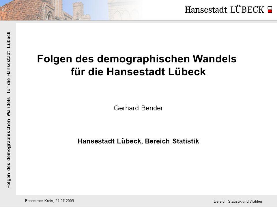Folgen des demographischen Wandels für die Hansestadt Lübeck Ensheimer Kreis, 21.07.2005 Bereich Statistik und Wahlen Themen: 1.