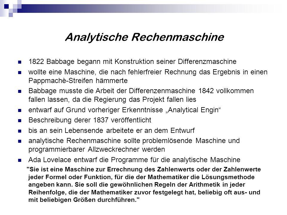 Analytische Rechenmaschine 1822 Babbage begann mit Konstruktion seiner Differenzmaschine wollte eine Maschine, die nach fehlerfreier Rechnung das Erge