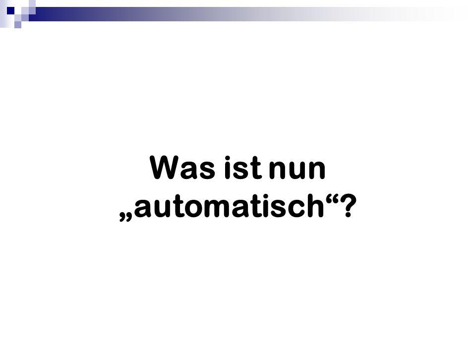 Was ist nun automatisch?