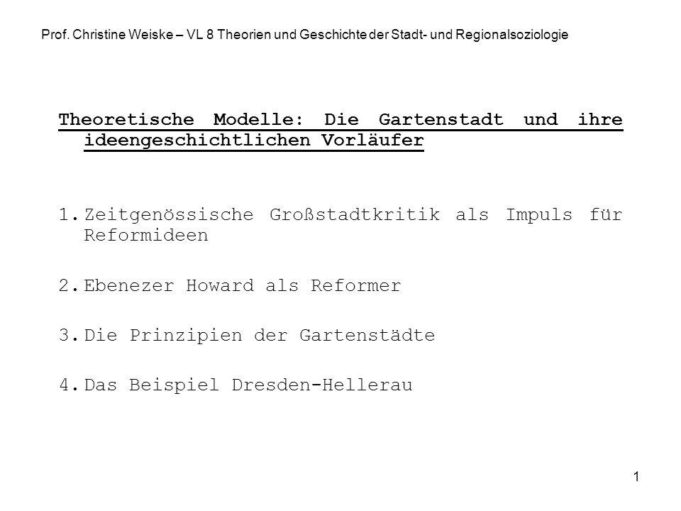 1 Prof. Christine Weiske – VL 8 Theorien und Geschichte der Stadt- und Regionalsoziologie Theoretische Modelle: Die Gartenstadt und ihre ideengeschich