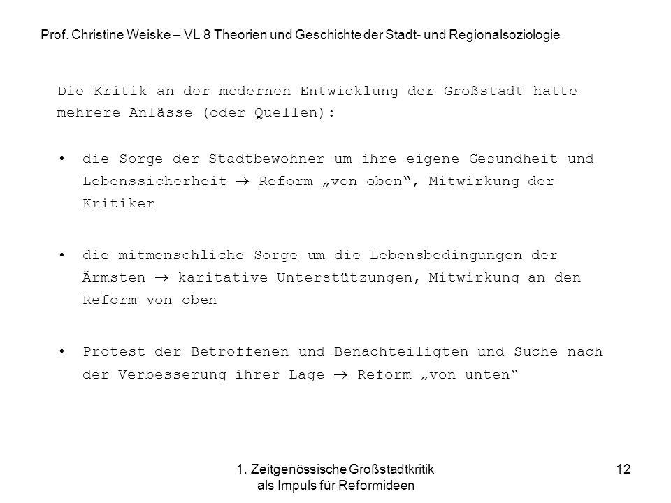 1. Zeitgenössische Großstadtkritik als Impuls für Reformideen 12 Prof. Christine Weiske – VL 8 Theorien und Geschichte der Stadt- und Regionalsoziolog