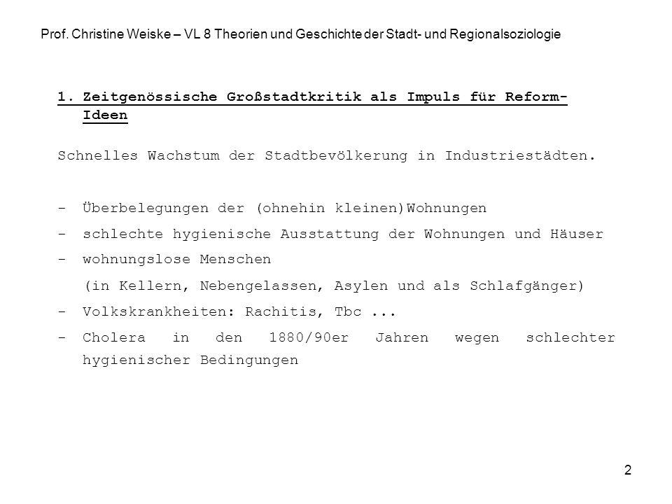 2 Prof. Christine Weiske – VL 8 Theorien und Geschichte der Stadt- und Regionalsoziologie 1.Zeitgenössische Großstadtkritik als Impuls für Reform- Ide
