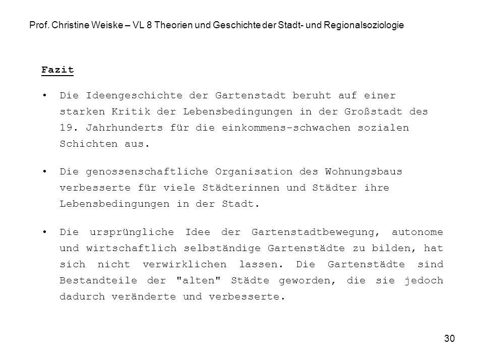 30 Prof. Christine Weiske – VL 8 Theorien und Geschichte der Stadt- und Regionalsoziologie Fazit Die Ideengeschichte der Gartenstadt beruht auf einer