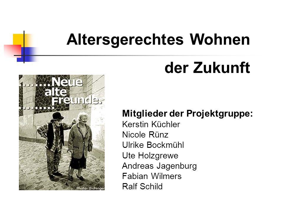 Mitglieder der Projektgruppe: Kerstin Küchler Nicole Rünz Ulrike Bockmühl Ute Holzgrewe Andreas Jagenburg Fabian Wilmers Ralf Schild Altersgerechtes W