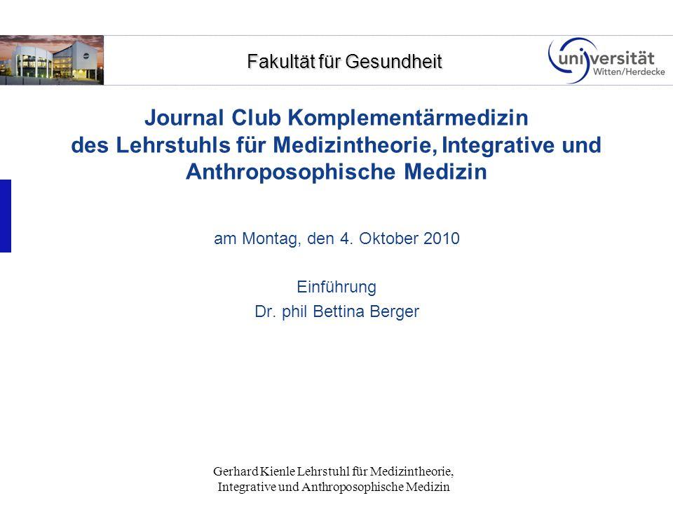 Fakultät für Gesundheit Fakultät für Gesundheit Gerhard Kienle Lehrstuhl für Medizintheorie, Integrative und Anthroposophische Medizin Journal Club – Zielsetzungen: 1.