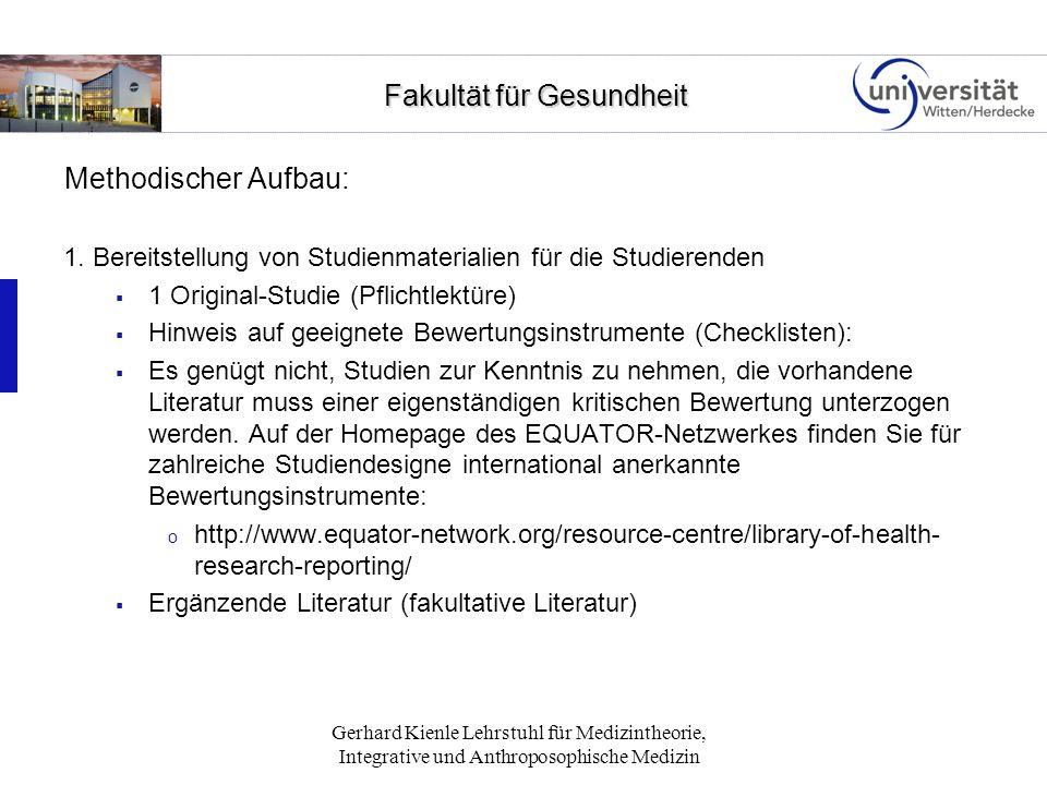Fakultät für Gesundheit Fakultät für Gesundheit Gerhard Kienle Lehrstuhl für Medizintheorie, Integrative und Anthroposophische Medizin Methodischer Au