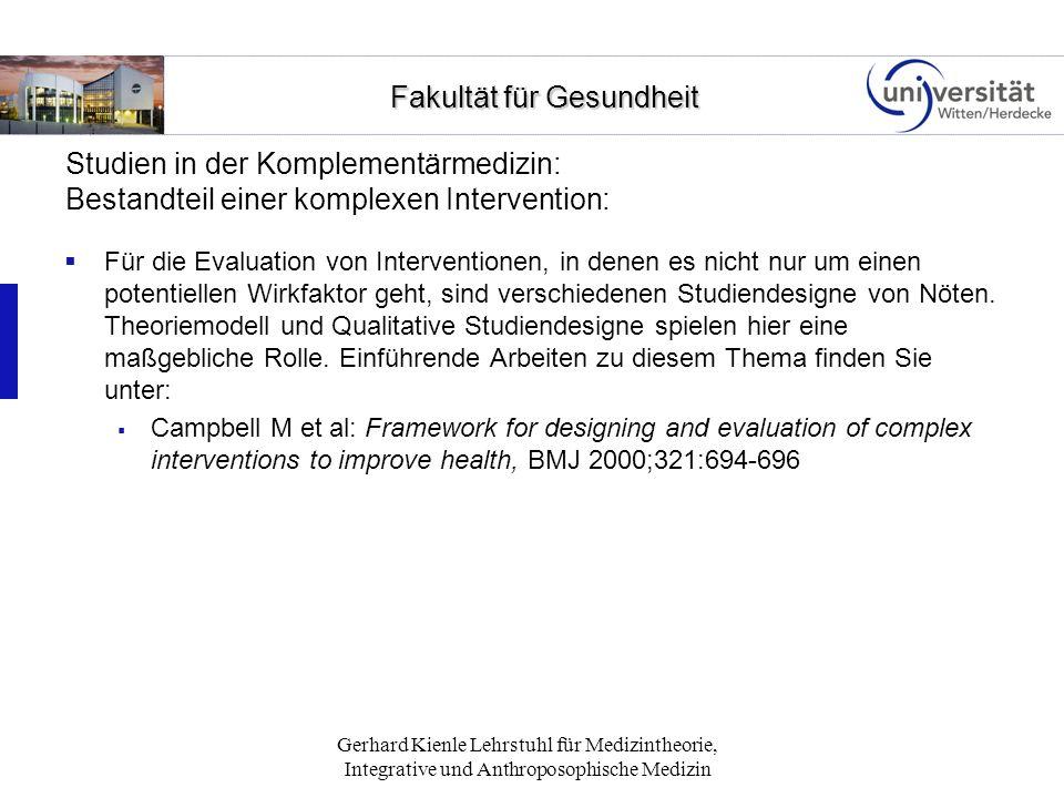 Fakultät für Gesundheit Fakultät für Gesundheit Gerhard Kienle Lehrstuhl für Medizintheorie, Integrative und Anthroposophische Medizin Studien in der