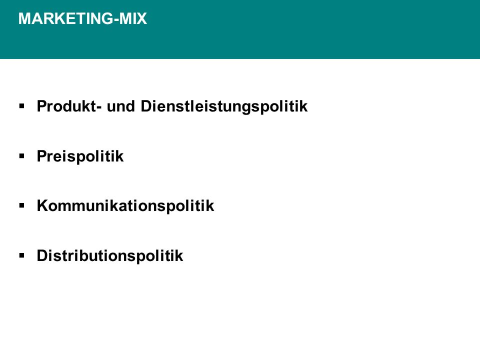 Produkt- und Dienstleistungspolitik Preispolitik Kommunikationspolitik Distributionspolitik MARKETING-MIX