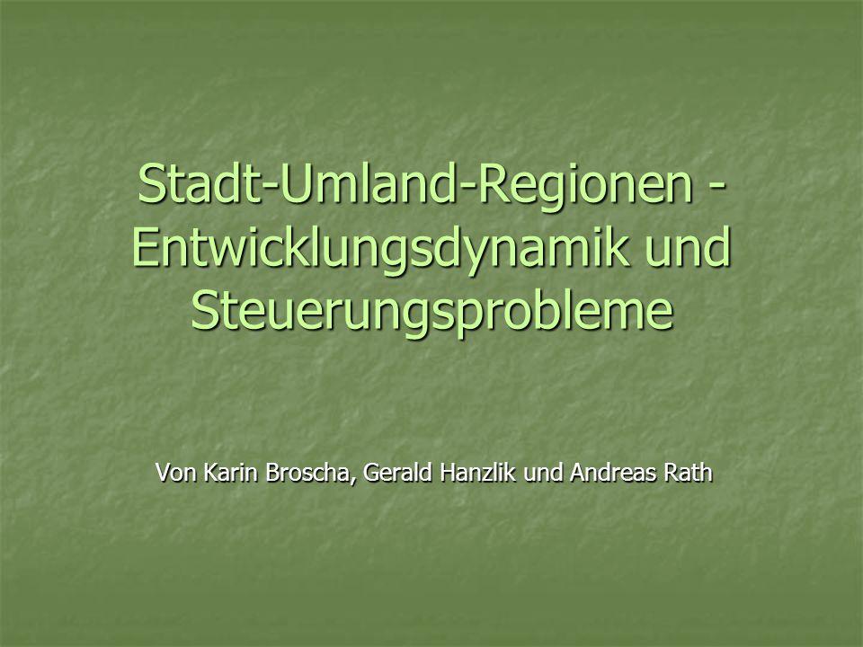 Stadt-Umland-Regionen - Entwicklungsdynamik und Steuerungsprobleme Von Karin Broscha, Gerald Hanzlik und Andreas Rath