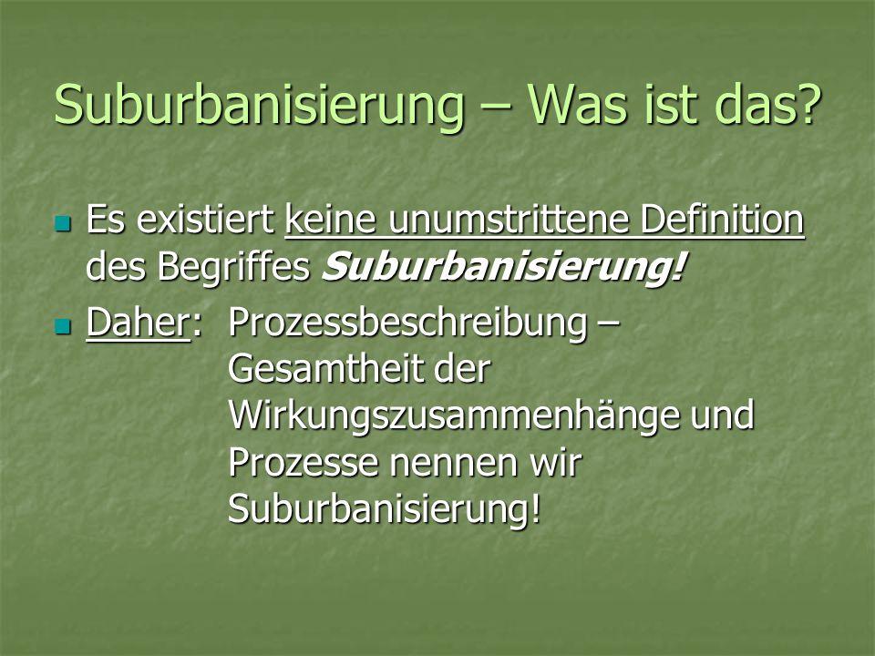 Suburbanisierung – Was ist das? Es existiert keine unumstrittene Definition des Begriffes Suburbanisierung! Es existiert keine unumstrittene Definitio
