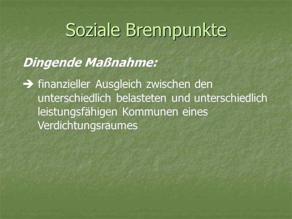 Soziale Brennpunkte Dingende Maßnahme: finanzieller Ausgleich zwischen den unterschiedlich belasteten und unterschiedlich leistungsfähigen Kommunen ei