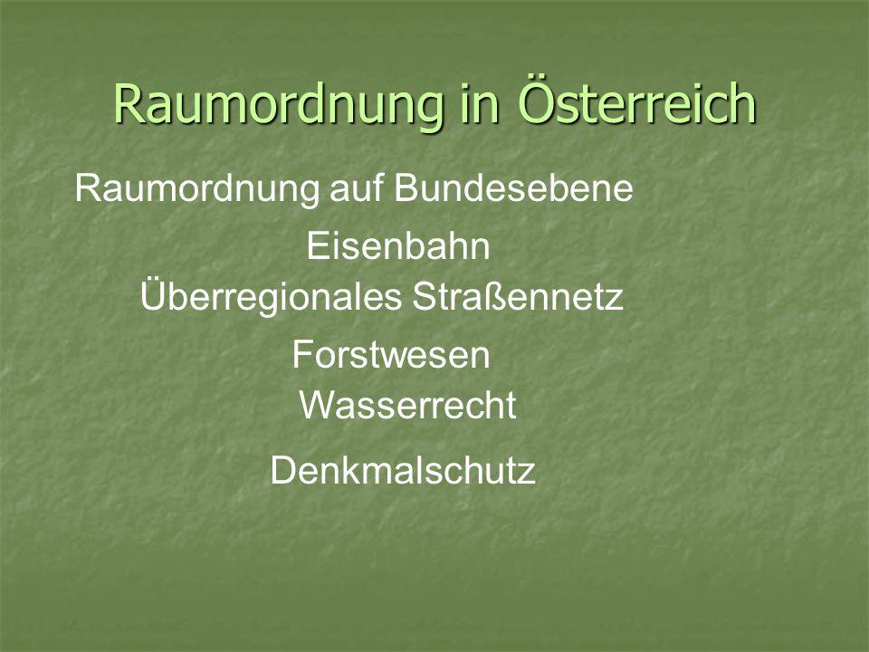 Raumordnung in Österreich Raumordnung auf Bundesebene Eisenbahn Denkmalschutz Überregionales Straßennetz Forstwesen Wasserrecht