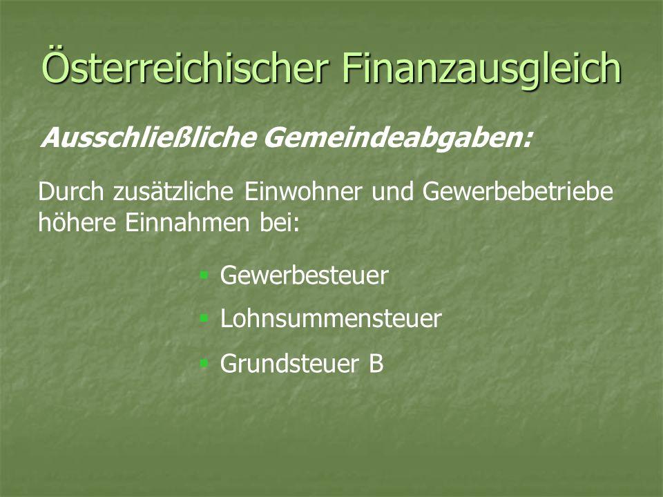 Österreichischer Finanzausgleich Gemeinschaftliche Bundesabgaben: 1.Vertikale Aufteilung auf Bund, Länder, Gemeinden 2.Länderweise Vorverteilung der Gemeindeanteile 3.Horizontale Aufteilung der länderweise vorverteilten Gemeindeanteile auf die Gemeinden gemäß eines abgestuften Bevölkerungsschlüssels Höhere Einwohnerzahl wirkt sich auch auf gemein- schaftliche Bundesabgaben aus