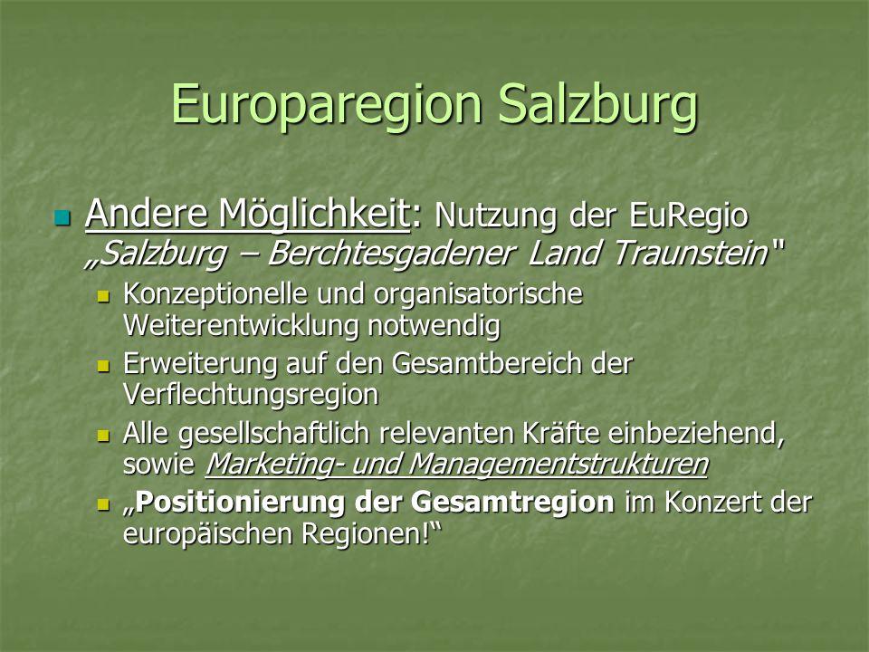 Europaregion Salzburg Andere Möglichkeit: Nutzung der EuRegio Salzburg – Berchtesgadener Land Traunstein Andere Möglichkeit: Nutzung der EuRegio Salzb