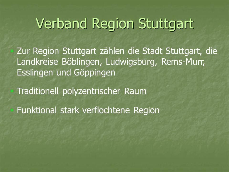 Verband Region Stuttgart Zur Region Stuttgart zählen die Stadt Stuttgart, die Landkreise Böblingen, Ludwigsburg, Rems-Murr, Esslingen und Göppingen Tr