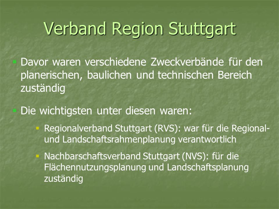 Verband Region Stuttgart RVS hatte nur eine geringe Steuerungswirkung Finanzierungs- und Umsetzungskompetenz fehlte Zwischen RVS und NVS bestand eine enge Zusammenarbeit RVS und NVS reichten aber für die Lösung der Probleme in der Region nicht aus Zur Verbesserung der regionalen Struktur in der Region wurde am 1.
