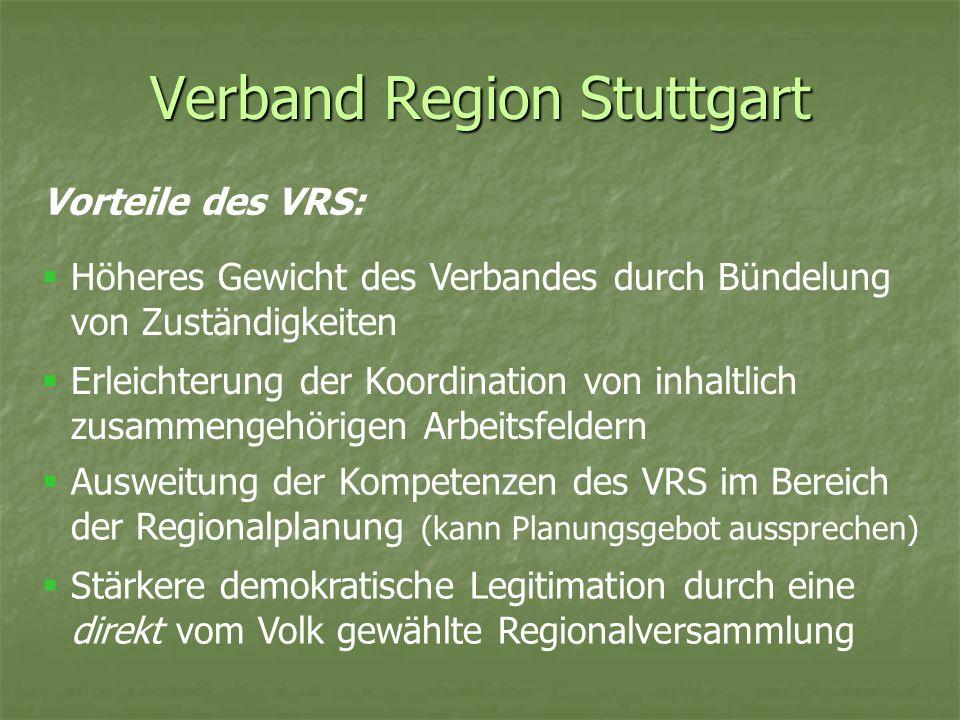 Verband Region Stuttgart Vorteile des VRS: Höheres Gewicht des Verbandes durch Bündelung von Zuständigkeiten Erleichterung der Koordination von inhalt