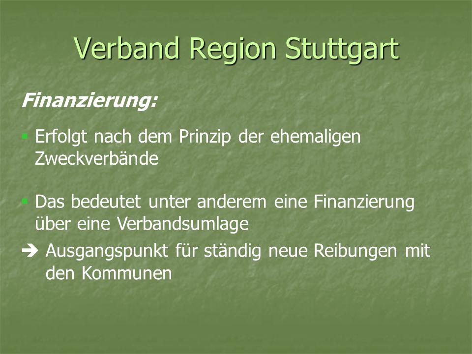 Verband Region Stuttgart Finanzierung: Erfolgt nach dem Prinzip der ehemaligen Zweckverbände Das bedeutet unter anderem eine Finanzierung über eine Ve