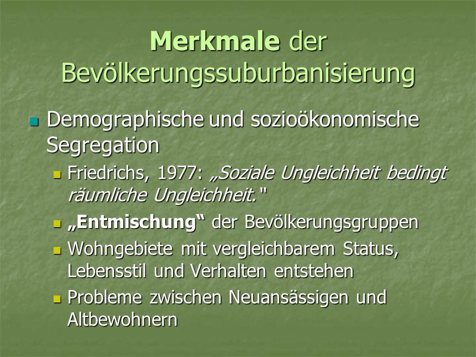 Merkmale der Bevölkerungssuburbanisierung Demographische und sozioökonomische Segregation Demographische und sozioökonomische Segregation Friedrichs,