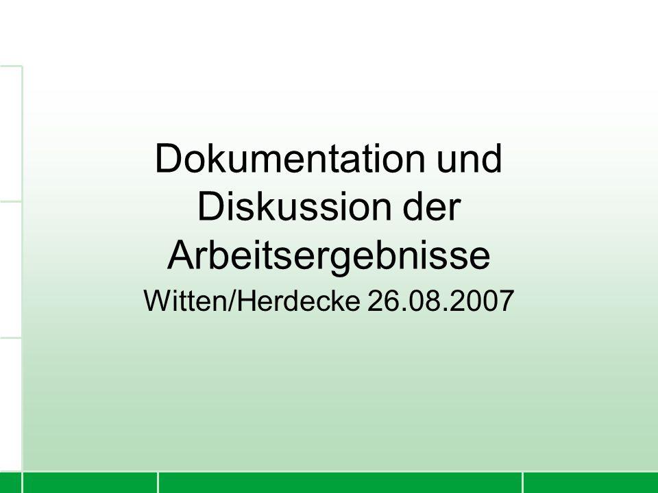 Dokumentation und Diskussion der Arbeitsergebnisse Witten/Herdecke 26.08.2007