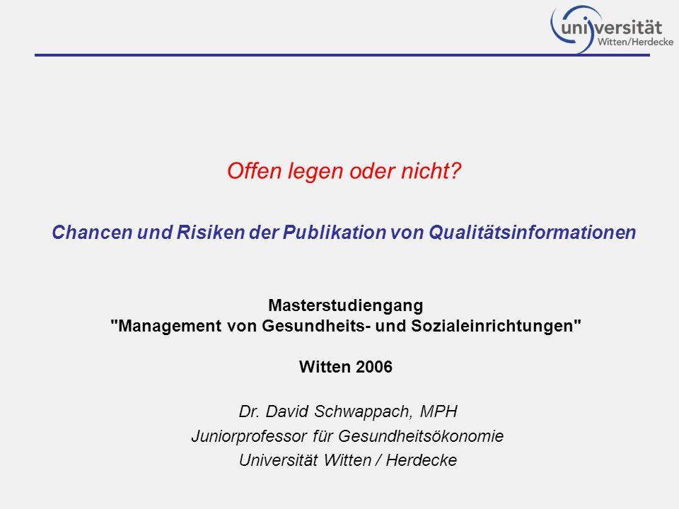 Offen legen oder nicht. Chancen und Risiken der Publikation von Qualitätsinformationen Dr.