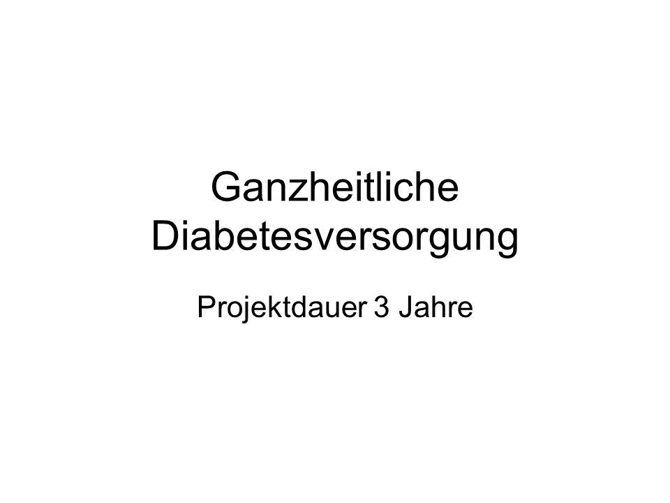 Ganzheitliche Diabetesversorgung Projektdauer 3 Jahre