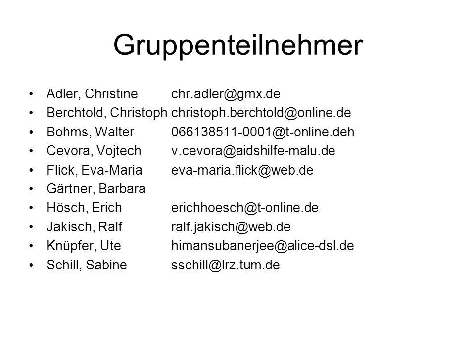 Gruppenteilnehmer Adler, Christinechr.adler@gmx.de Berchtold, Christophchristoph.berchtold@online.de Bohms, Walter066138511-0001@t-online.deh Cevora,