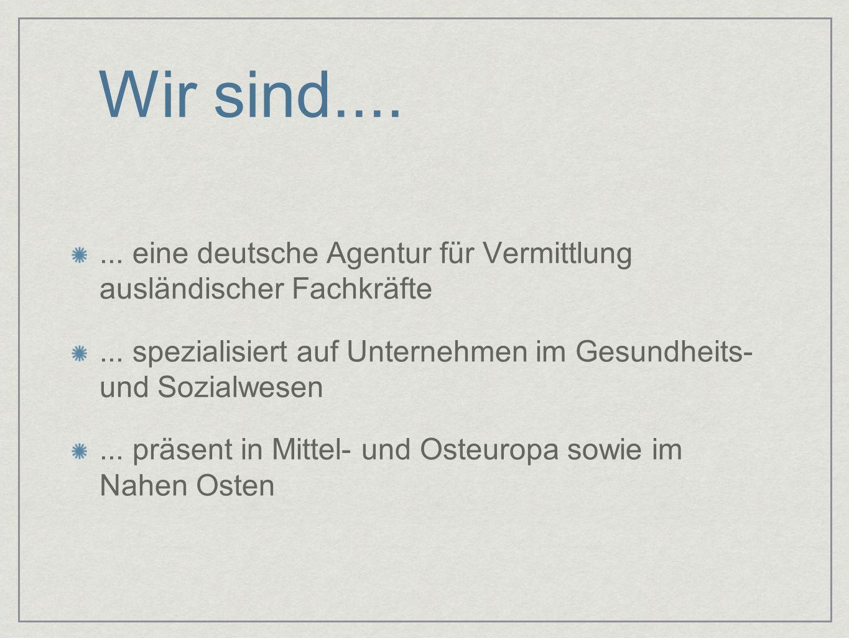 Wir sind....... eine deutsche Agentur für Vermittlung ausländischer Fachkräfte... spezialisiert auf Unternehmen im Gesundheits- und Sozialwesen... prä
