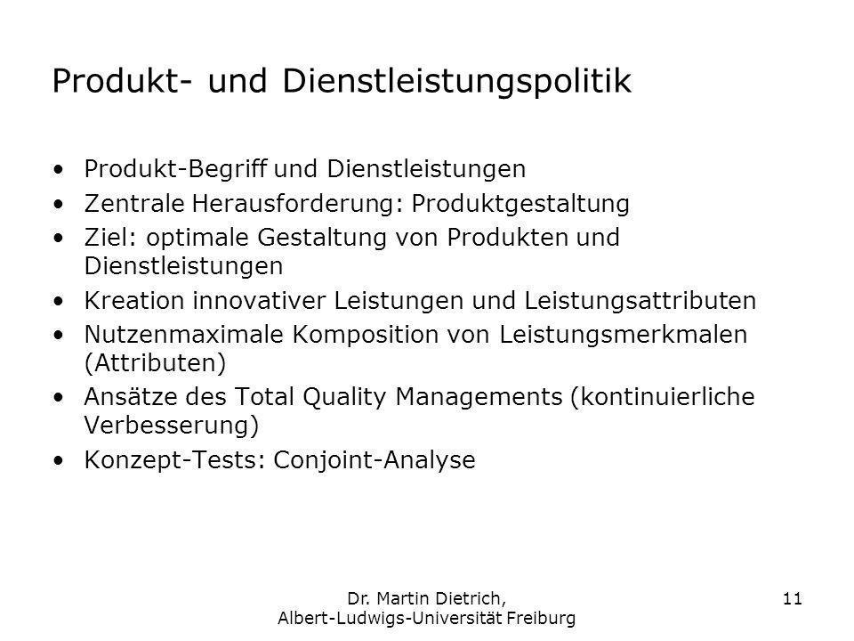 Dr. Martin Dietrich, Albert-Ludwigs-Universität Freiburg 11 Produkt- und Dienstleistungspolitik Produkt-Begriff und Dienstleistungen Zentrale Herausfo