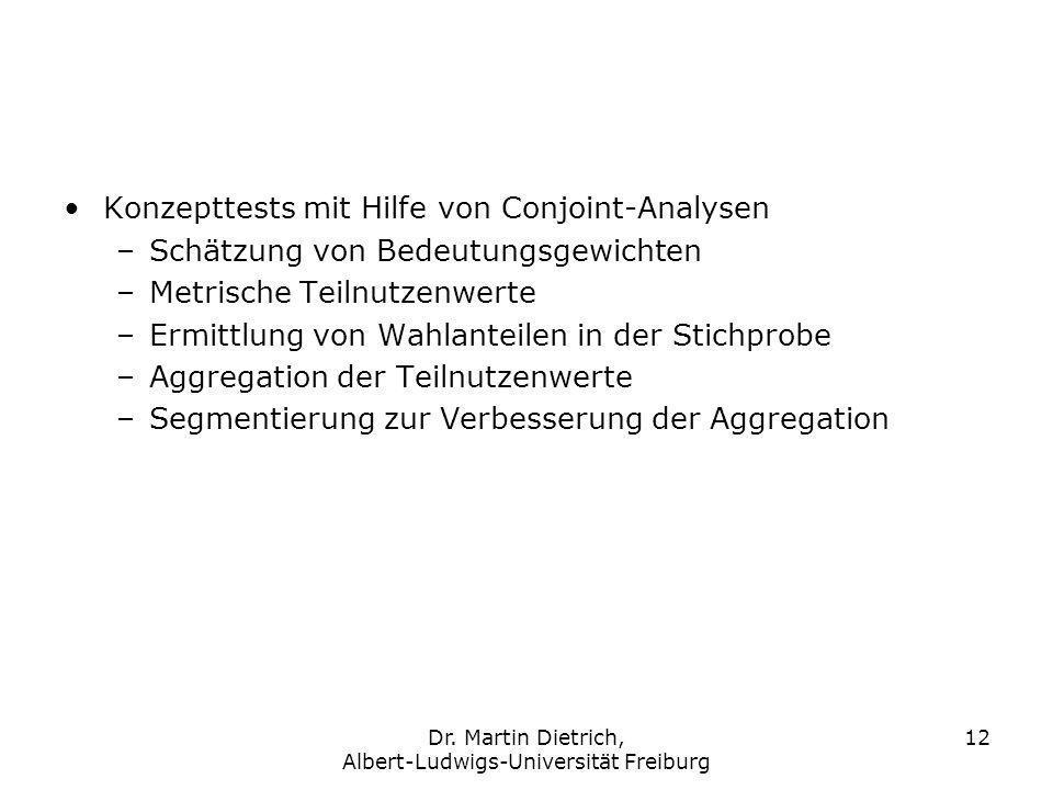 Dr. Martin Dietrich, Albert-Ludwigs-Universität Freiburg 12 Konzepttests mit Hilfe von Conjoint-Analysen –Schätzung von Bedeutungsgewichten –Metrische