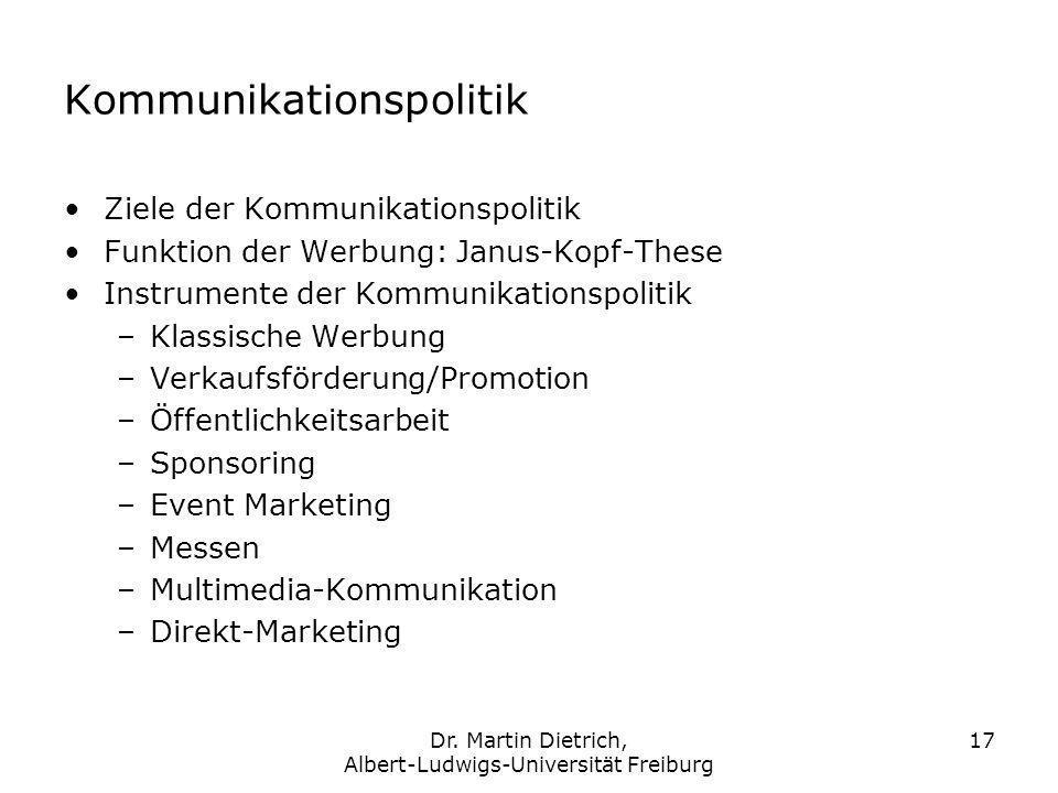 Dr. Martin Dietrich, Albert-Ludwigs-Universität Freiburg 17 Kommunikationspolitik Ziele der Kommunikationspolitik Funktion der Werbung: Janus-Kopf-The