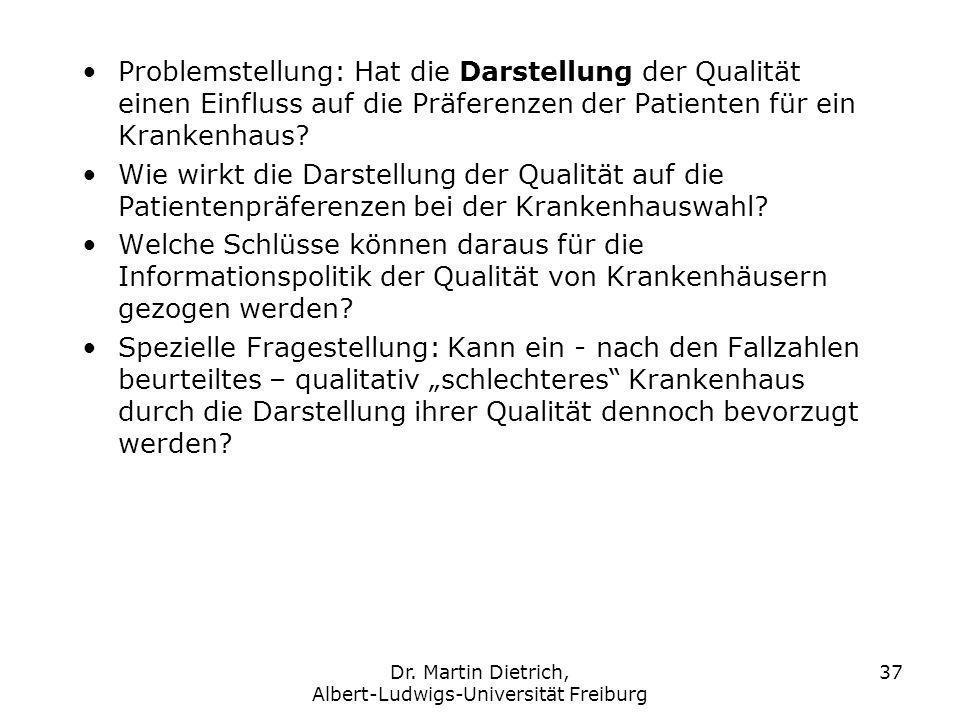 Dr. Martin Dietrich, Albert-Ludwigs-Universität Freiburg 37 Problemstellung: Hat die Darstellung der Qualität einen Einfluss auf die Präferenzen der P