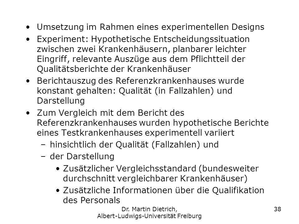 Dr. Martin Dietrich, Albert-Ludwigs-Universität Freiburg 38 Umsetzung im Rahmen eines experimentellen Designs Experiment: Hypothetische Entscheidungss