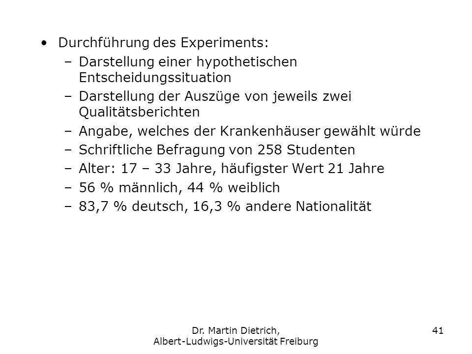 Dr. Martin Dietrich, Albert-Ludwigs-Universität Freiburg 41 Durchführung des Experiments: –Darstellung einer hypothetischen Entscheidungssituation –Da