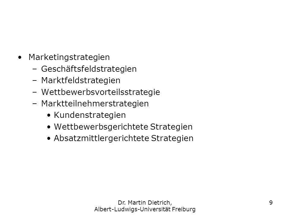 9 Marketingstrategien –Geschäftsfeldstrategien –Marktfeldstrategien –Wettbewerbsvorteilsstrategie –Marktteilnehmerstrategien Kundenstrategien Wettbewe