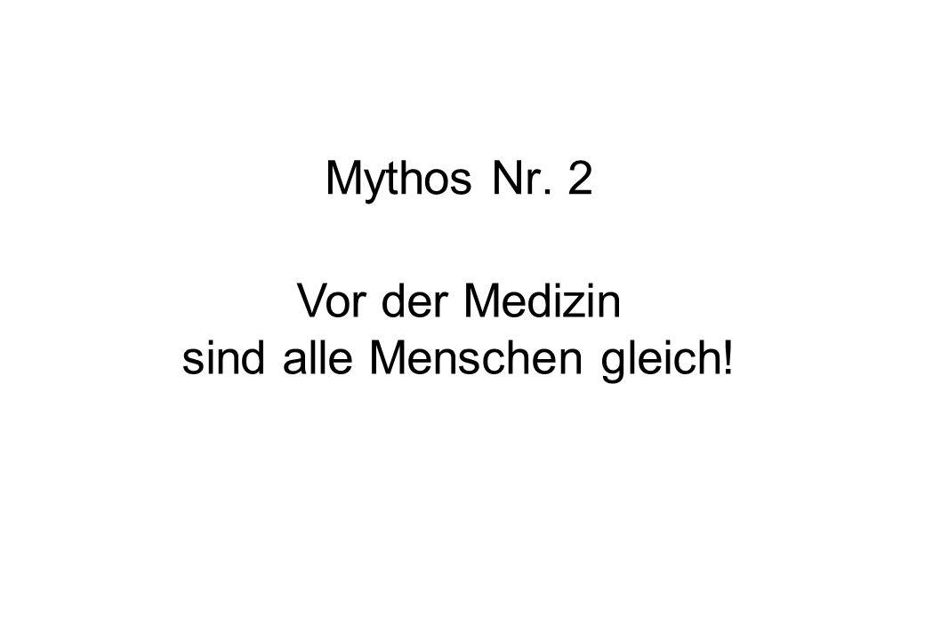 Mythos Nr. 2 Vor der Medizin sind alle Menschen gleich!