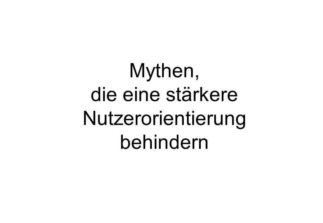 Mythen, die eine stärkere Nutzerorientierung behindern