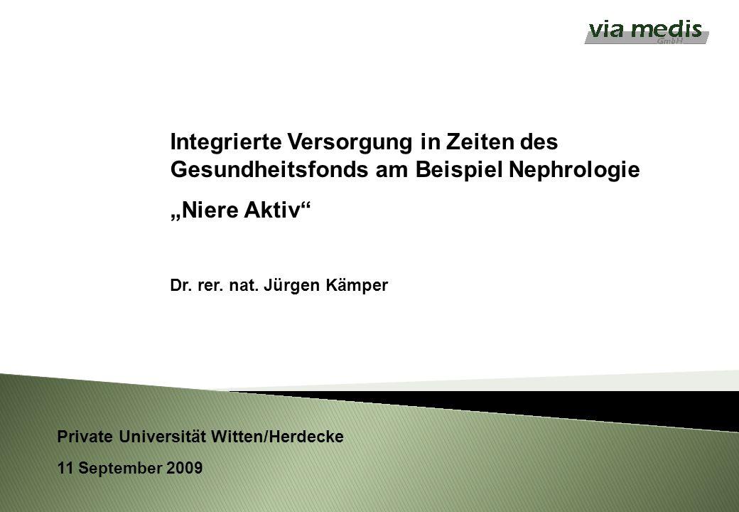 11 September 2009 Private Universität Witten/Herdecke Integrierte Versorgung in Zeiten des Gesundheitsfonds am Beispiel Nephrologie Niere Aktiv Dr. re