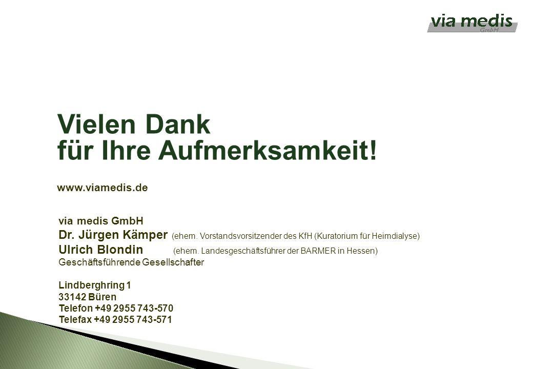 Vielen Dank für Ihre Aufmerksamkeit! via medis GmbH Dr. Jürgen Kämper (ehem. Vorstandsvorsitzender des KfH (Kuratorium für Heimdialyse) Ulrich Blondin