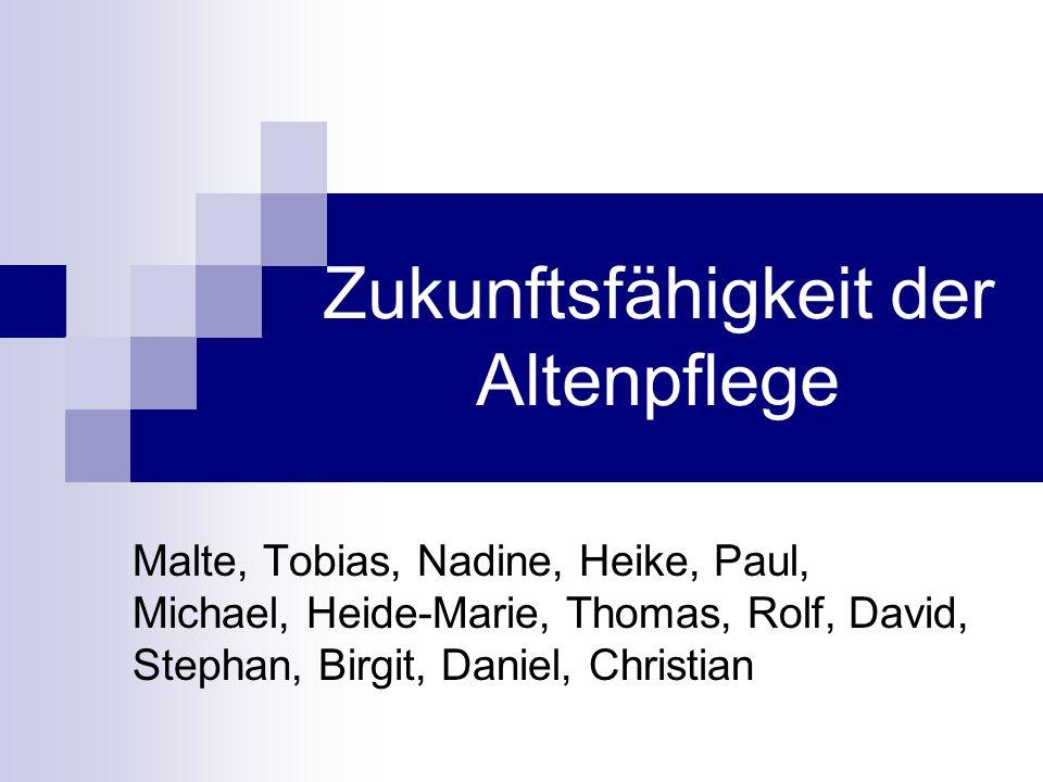 Zukunftsfähigkeit der Altenpflege Malte, Tobias, Nadine, Heike, Paul, Michael, Heide-Marie, Thomas, Rolf, David, Stephan, Birgit, Daniel, Christian