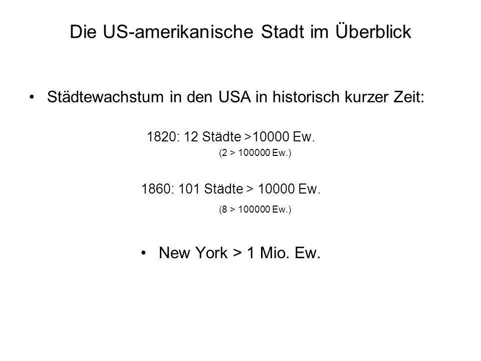 Die US-amerikanische Stadt im Überblick Städtewachstum in den USA in historisch kurzer Zeit: 1820: 12 Städte >10000 Ew. (2 > 100000 Ew.) 1860: 101 Stä