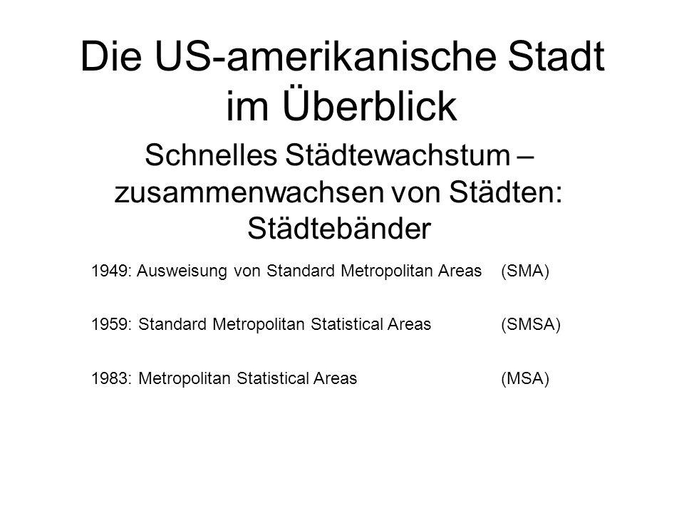 Die US-amerikanische Stadt im Überblick Schnelles Städtewachstum – zusammenwachsen von Städten: Städtebänder 1949: Ausweisung von Standard Metropolita